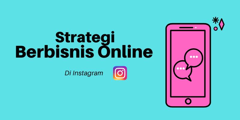 strategi berbisnis online di instagram